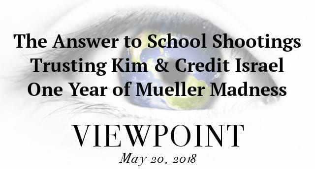 ? The Answer to School Shootings, Trusting Kim, Credit Israel & Mueller Madness on Viewpoint