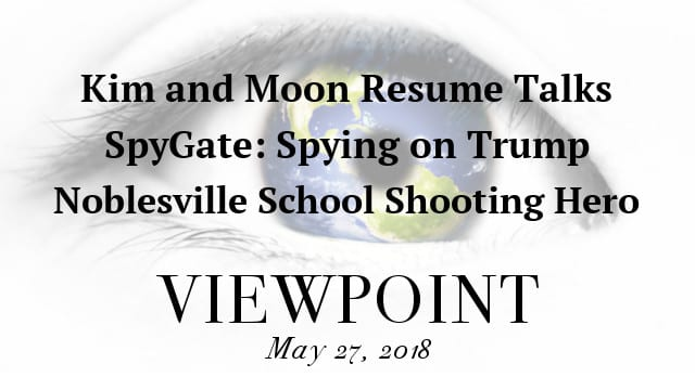 ? Kim and Moon Resume Talks, SpyGate Scandal, Noblesville School Shooting Hero on VIEWPOINT