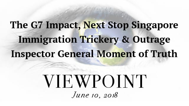 ? The G7 Impact, All Eyes on Singapore, Immigration Outrage & IG Report on Viewpoint