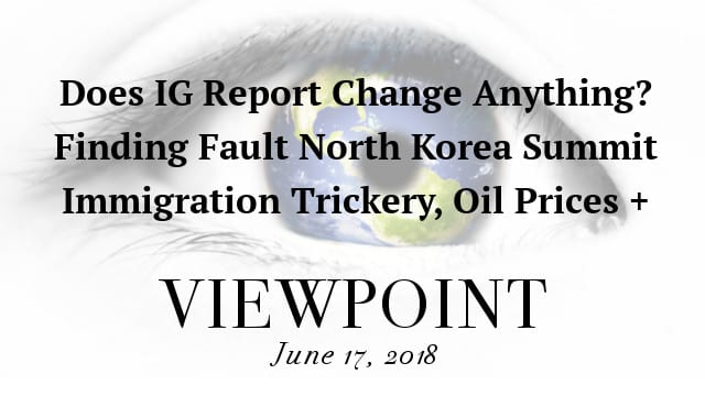 ? IG Report Silence, Summit Success Questioned, Immigration Trickery, Oil Prices + more