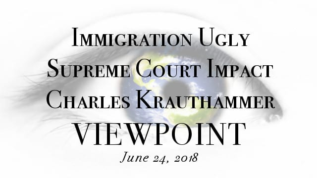 ? Immigration Ugly; Supreme Court Impact & Charles Krauthammer on Viewpoint