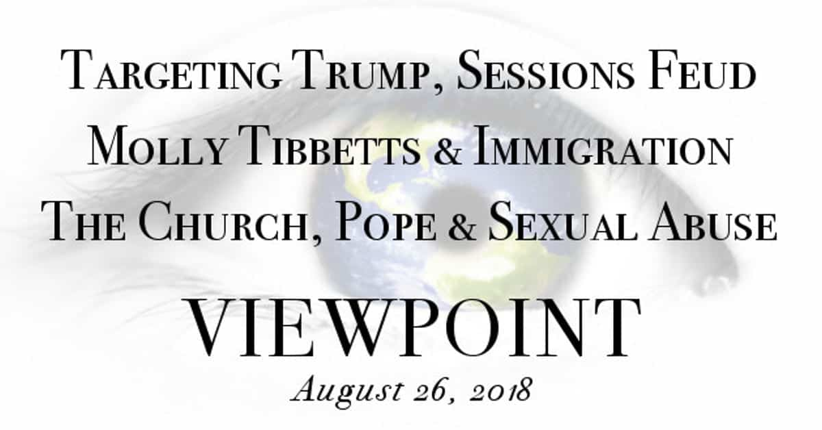 ? Targeting Trump, Sessions Feud, Tribute to Molly & The Church, Pope & Sexual Abuse