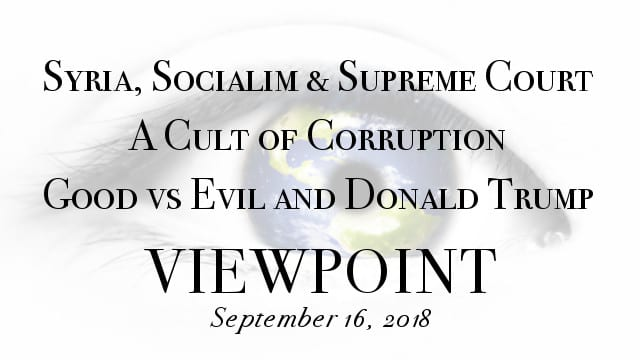 ? The Red Line In Syria, Supreme Kavanaugh, A Cult of Corruption & Good vs Evil and Donald Trump