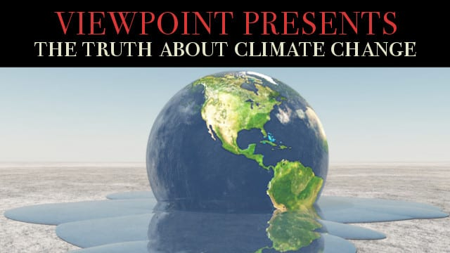 ? The Truth About Climate Change – Viewpoint Presents