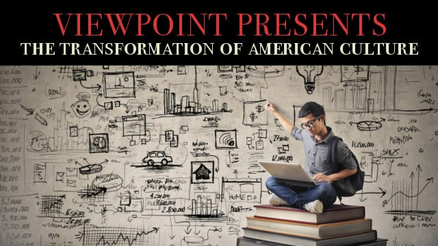 ? The Fundamental Transformation of American Culture – Viewpoint Presents
