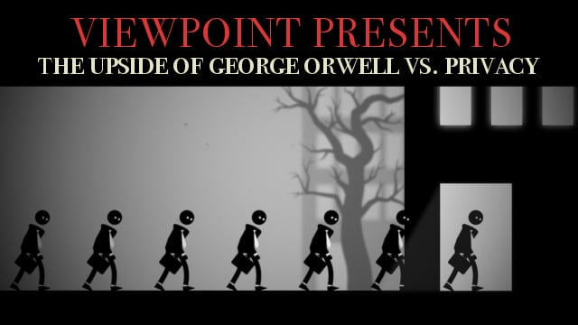 ? The Upside of George Orwell vs Privacy – Viewpoint Presents
