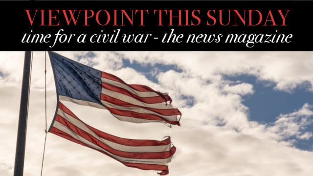 ? Time for a Civil War – Viewpoint The News Magazine