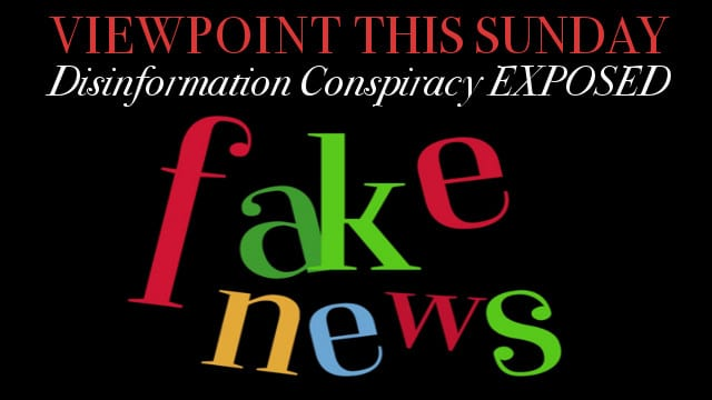 ? Disinformation Conspiracy Exposed #200list, Top Stories – Viewpoint The News Magazine