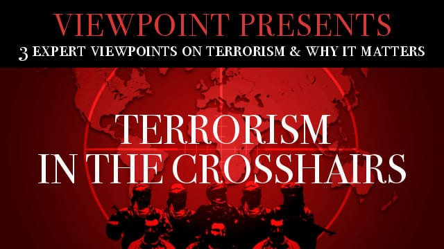 ? Terrorism In The Crosshairs and Why It Matters – Viewpoint Presents