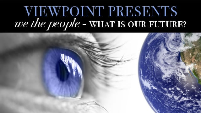 ? 'We The People' What Is Our Future? – Viewpoint Presents