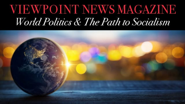 ? World Politics & The Path to Socialism – Viewpoint The News Magazine
