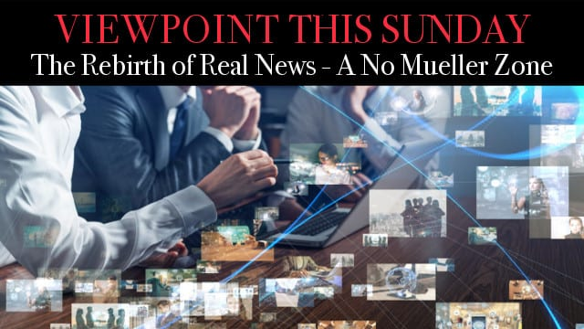 ? Real News. Top News. No Mueller. Viewpoint The News Magazine!