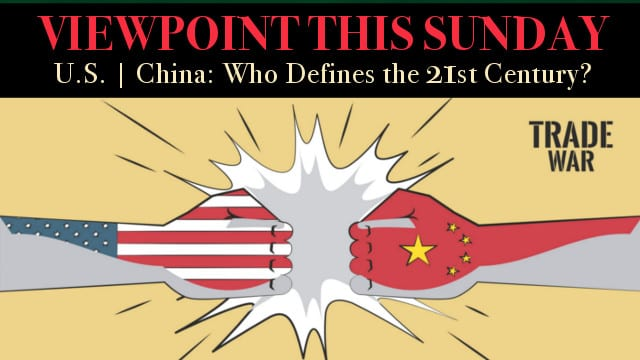 ? U.S. & China Face-off, Defining the 21st Century! Special Feature: Preservation of Human Species.