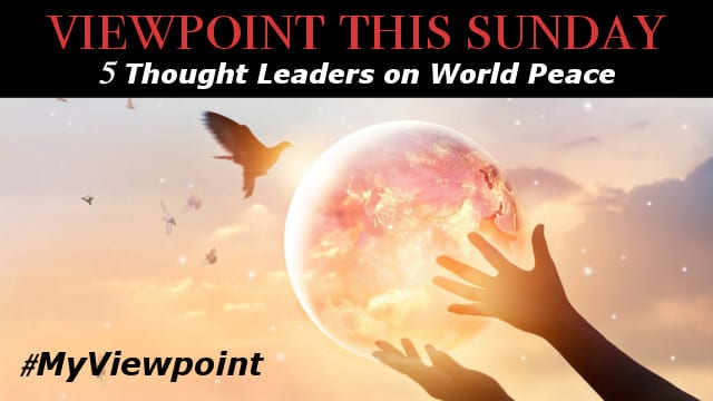 ? 5 Thought Leaders on WORLD PEACE