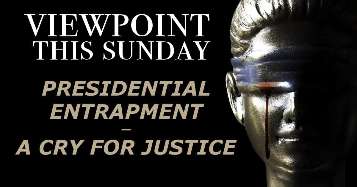 ? Presidential Entrapment – A Cry For Justice