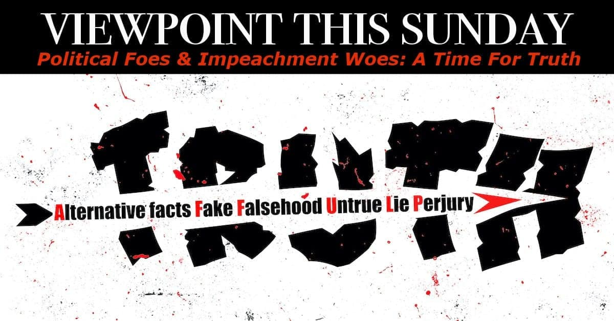 ? Political Foes & Impeachment Woes: A Time For Truth