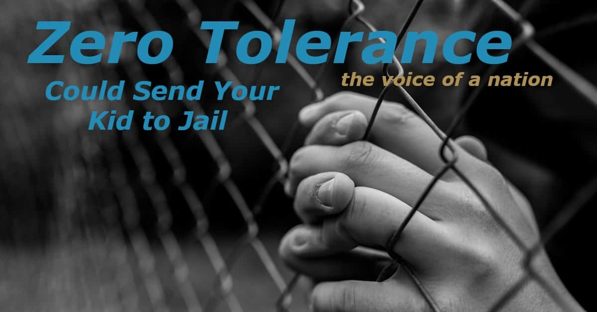 Zero Tolerance Could Send Your Kid To Jail
