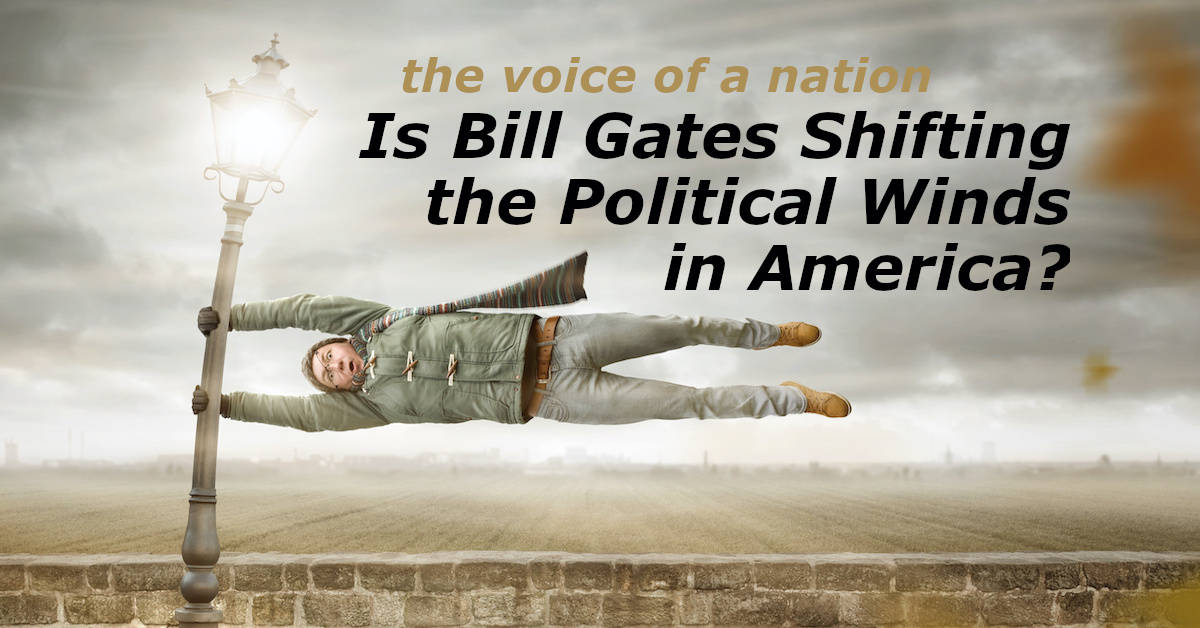 Is Bill Gates Shifting the Political Winds in America?