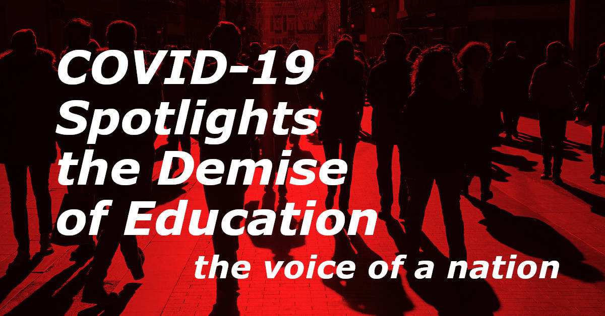 Covid-19 Spotlights the Demise of Education