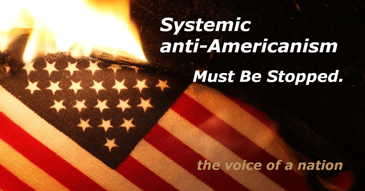 Systemic anti-Americanism Must Be Stopped!